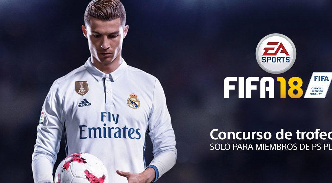 ¿Eres un crack en FIFA 18? ¡Demuéstralo y gana fantásticos premios!