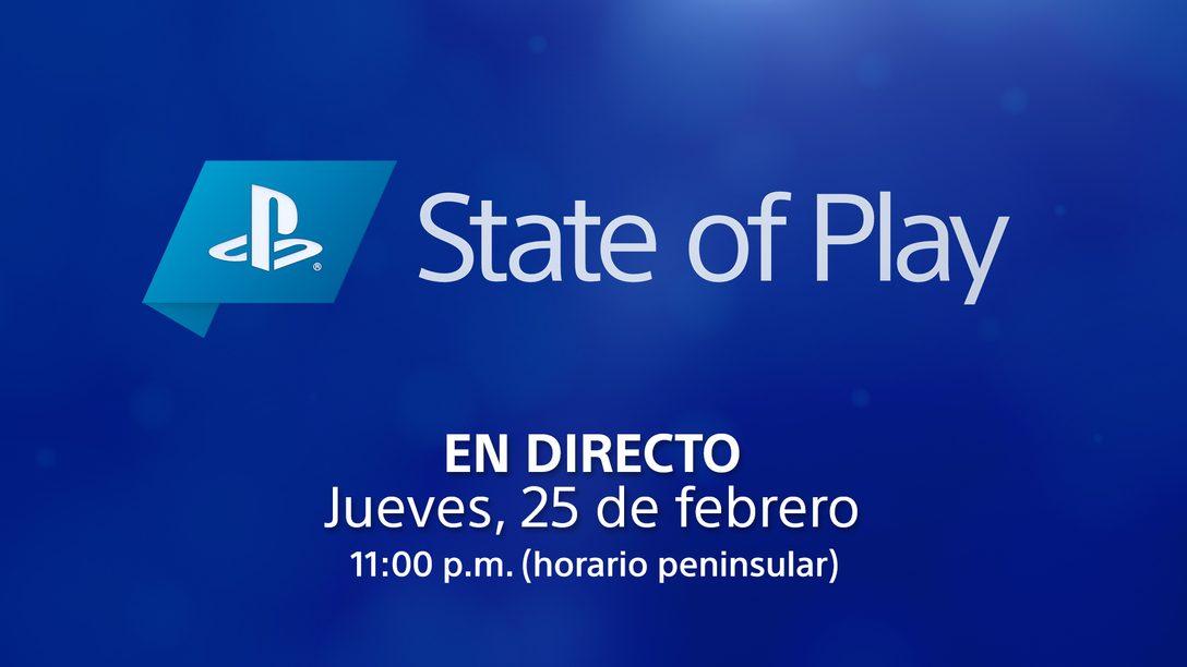State of Play   Jueves 25 de febrero